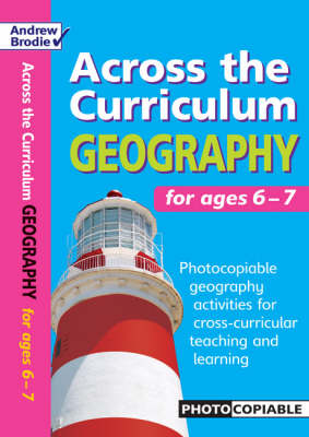 Geography for Ages 6-7: Photocopiable Geography Activities for Cross-curricular Teaching and Learning - Across the Curriculum: Geography (Paperback)