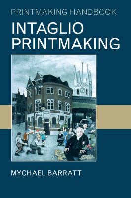 Intaglio Printmaking - Printmaking Handbooks (Paperback)