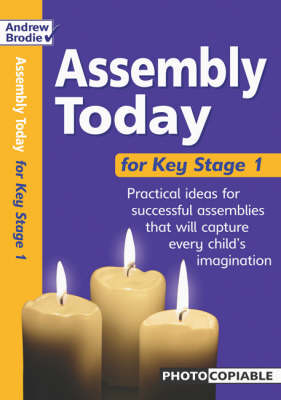 Assembly Today Key Stage 1: Practical Ideas for Successful Assemblies That Will Capture Every Child's Imagination - Assembly Today (Paperback)