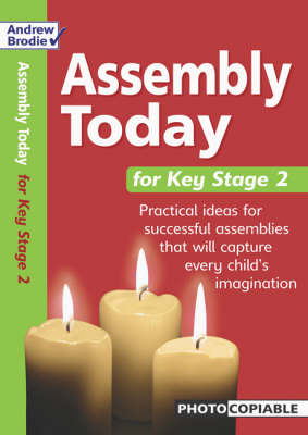 Assembly Today Key Stage 2: Practical Ideas for Successful Assemblies That Will Capture Every Child's Imagination - Assembly Today (Paperback)