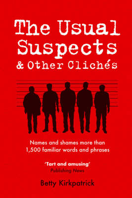 The Usual Suspects and Other Cliches: Names and Shames More Than 1,500 Familiar Words and Phrases (Paperback)