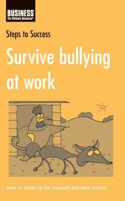 Survive Bullying at Work: How to Stand Up for Yourself and Take Control - Steps to Success (Paperback)