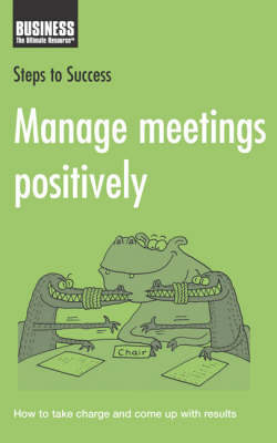Manage Meetings Positively: How to Take Charge and Come Up with Results - Steps to Success (Paperback)