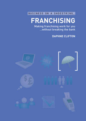 Franchising: Making Franchising Work for You without Breaking the Bank - Business on a Shoestring (Paperback)