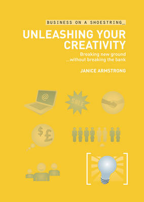 Unleashing Your Creativity: Breaking New Ground without Breaking the Bank - Business on a Shoestring (Paperback)