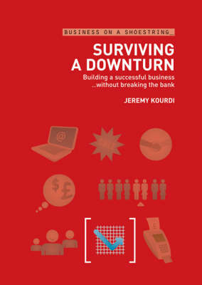 Surviving a Downturn: Building a Successful Business without Breaking the Bank - Business on a Shoestring (Paperback)