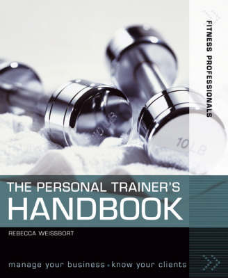 The Personal Trainer's Handbook: Manage Your Business, Know Your Clients - Fitness Professionals (Paperback)