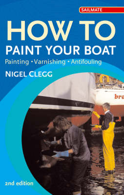 How to Paint Your Boat: Painting, Varnishing, Antifouling - Sailmate (Paperback)