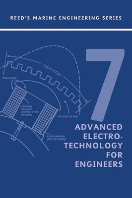 Reeds: Advanced Electrotechnology for Marine Engineers - Reed's Marine Engineering v.7 (Paperback)