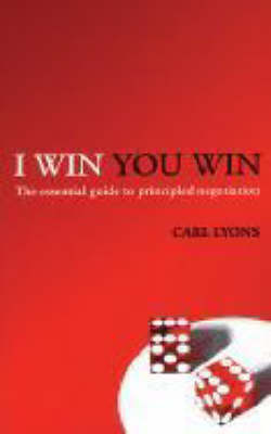 I Win, You Win: The Essential Guide to Principled Negotiation (Paperback)