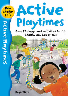 Active Playtimes: Over 70 Playground Activities for Fit, Healthy and Happy Children (Paperback)