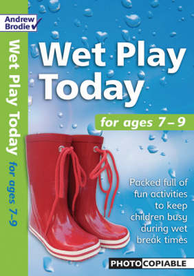AB West Play Today 7-9: Packed Full of Fun Activities to Keep Children Busy During Wet Break Times - Wet Play Today (Paperback)