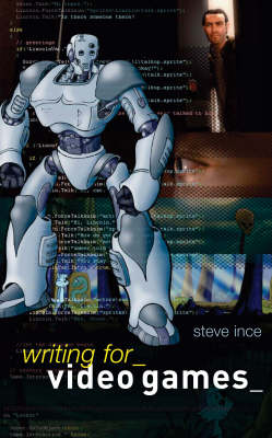 Writing for Video Games: A Scriptwriter's Guide to Interactive Media (Paperback)
