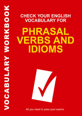 Check Your English Vocabulary for Phrasal Verbs and Idioms: All You Need to Pass Your Exams (Paperback)