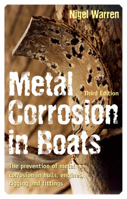 Metal Corrosion in Boats: the Prevention of Metal Corrosion in Hulls, Engines, Rigging and Fittings (Paperback)