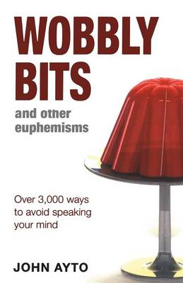 Wobbly Bits and Other Euphemisms: Over 3,000 Ways to Avoid Speaking Your Mind (Paperback)