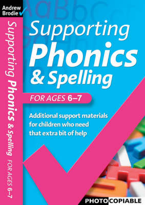 Supporting Phonics and Spelling: For Ages 6-7 - Supporting Phonics and Spelling (Paperback)