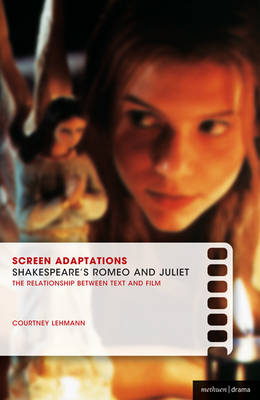 Screen Adaptations: Romeo and Juliet: A close study of the relationship between text and film - Screen Adaptations (Paperback)