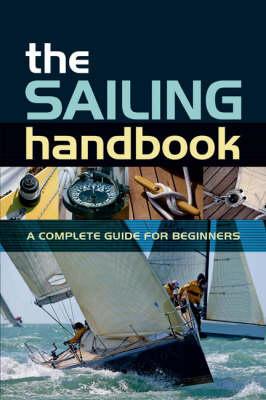 The Sailing Handbook: A Complete Guide for Beginners (Paperback)