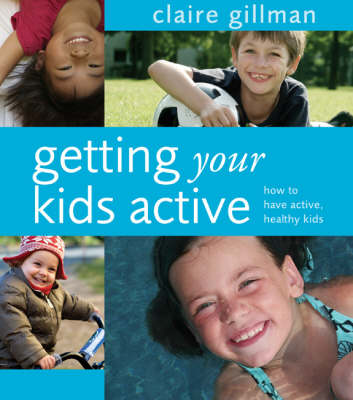 Getting Your Kids Active: How to Have Active, Healthy Kids (Paperback)