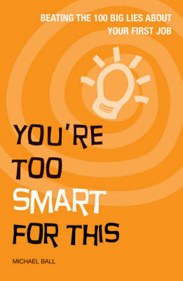 You're Too Smart for This: Beating the 100 Big Lies About Your First Job (Paperback)