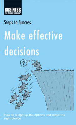 Make Effective Decisions: How to Weigh Up the Options and Make the Right Choice - Steps to Success (Paperback)