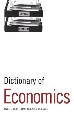 Dictionary of Economics: Over 3, 000 Terms Clearly Defined (Paperback)