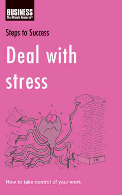 Deal with Stress: How to Improve the Way You Work - Steps to Success (Paperback)