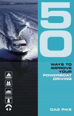 50 Ways to Improve Your Power Boat Driving - 50 Ways to Improve Your (Paperback)