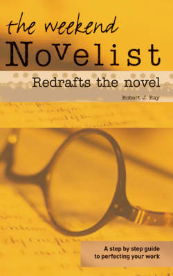 The Weekend Novelist Redrafts the Novel: A Step by Step Guide to Perfecting Your Work (Paperback)