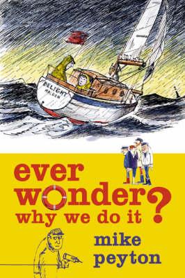 Ever Wonder Why We Do It? (Paperback)