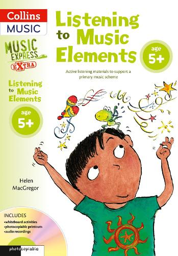 Listening to Music Elements Age 5+: Active Listening Materials to Support a Primary Music Scheme - Music Express Extra