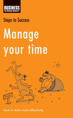 Manage Your Time: How to Work More Effectively - Steps to Success (Paperback)