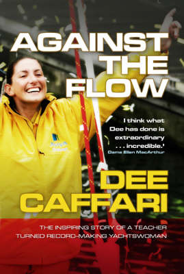 Against the Flow: The Inspiring Story of a Teacher Turned Record-breaking Yachtswoman (Hardback)