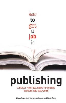 How to Get a Job in Publishing: A Really Practical Guide to Careers in Books and Magazines (Paperback)