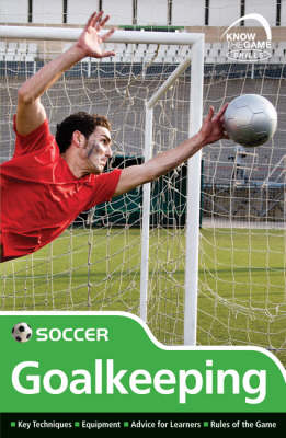 Skills: Soccer - Goalkeeping - Know the Game (Paperback)