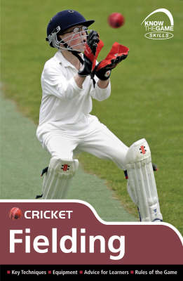 Skills: Cricket - Fielding - Know the Game (Paperback)