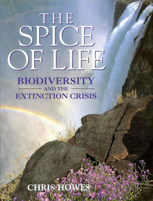 The Spice of Life: Biodiversity and the Extinction Crisis (Hardback)