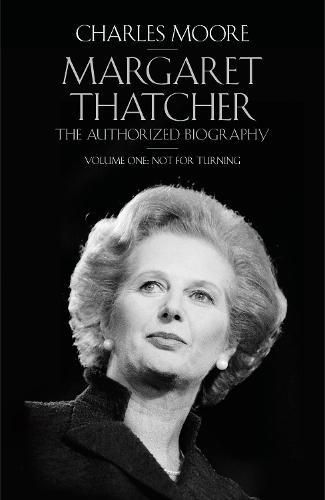 Margaret Thatcher: Margaret Thatcher Not for Turning Volume One (Hardback)