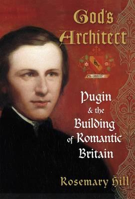 God's Architect: Pugin and the Building of Romantic Britain (Hardback)