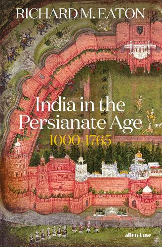 A History of India in the Persianate Age: From Mahmud of Ghazni to the Arrival of the British (Hardback)