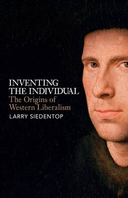 Inventing the Individual: The Origins of Western Liberalism (Hardback)