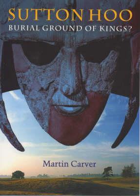 Sutton Hoo: Burial Ground of Kings? (Paperback)