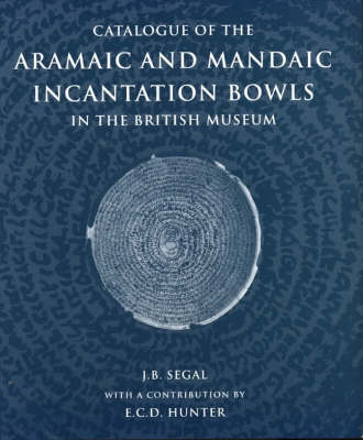 Catalogue of the Aramaic and Mandaic Incantation Bowls in the British Museum (Hardback)