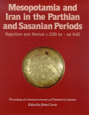 Mesopotamia and Iran in the Parthian and Sasanian Periods: Rejection and Revival, c.238 BC-AD 642 (Hardback)