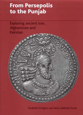 From Persepolis to the Punjab: Exploring the Past in Iran, Afghanistan and Pakistan (Hardback)