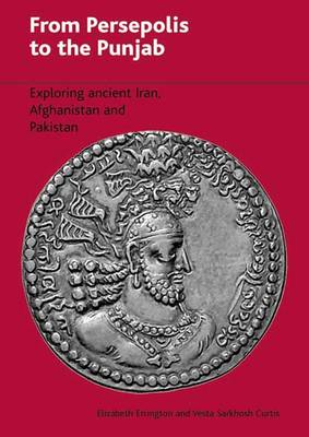 From Persepolis to the Punjab: Exploring the Past in Iran, Afghanistan and Pakistan (Paperback)