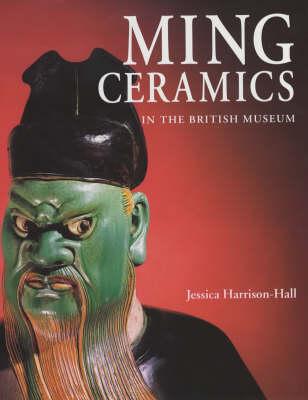 Ming Ceramics: Catalogue of Late Yuan and Ming Ceramics in The British Museum (Hardback)