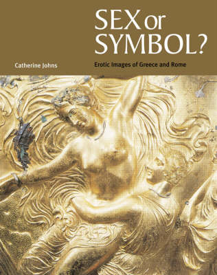 Sex or Symbol?: Erotic Images of Greece and Rome (Paperback)