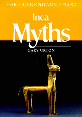 Inca Myths - The Legendary Past (Paperback)